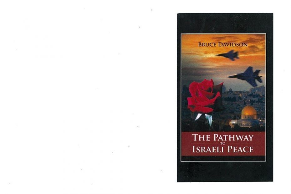 """THE PATHWAY TO ISRAELI PEACE"" by NOVELIST, BRUCE DAVIDSON, WITH A FOREWORD FROM A UNITED STATES CONGRESSMAN"